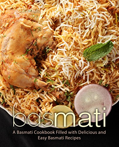 Basmati: A Basmati Cookbook Filled with Delicious and Easy Basmati Recipes (English Edition)